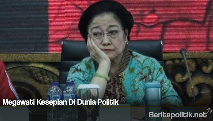 Megawati Kesepian Di Dunia Politik