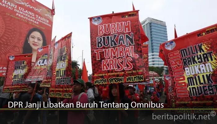 DPR Janji Libatkan Buruh Tentang Omnibus