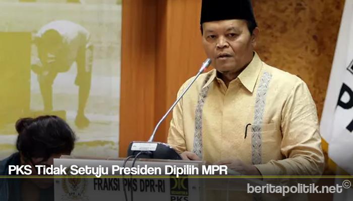 PKS Tidak Setuju Presiden Dipilih MPR