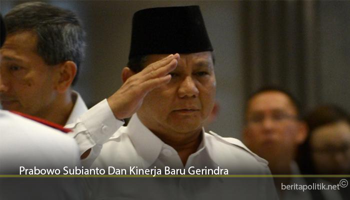 Prabowo Subianto Dan Kinerja Baru Gerindra