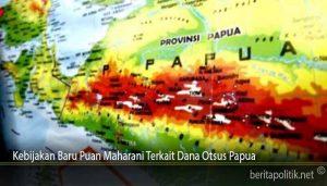Kebijakan Baru Puan Maharani Terkait Dana Otsus Papua